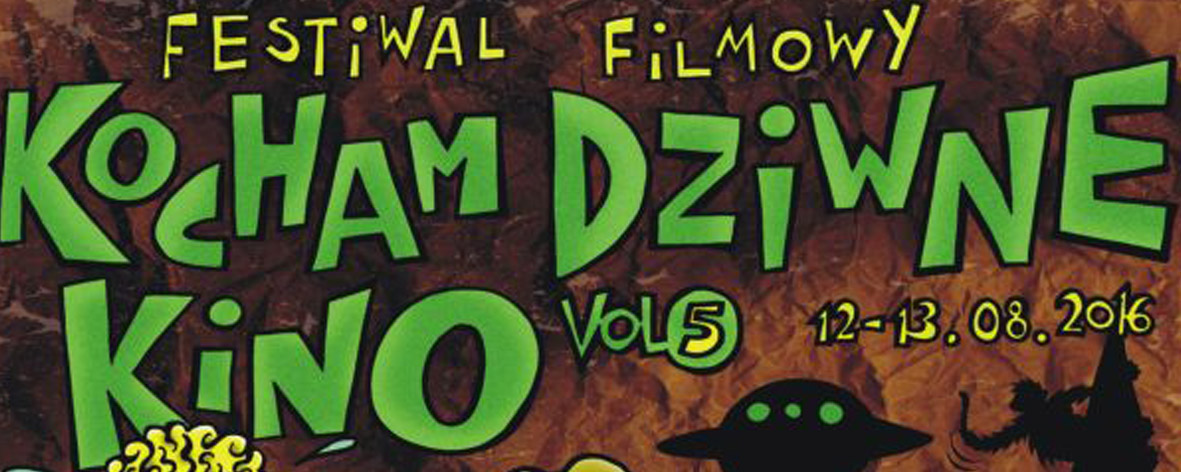 "Festiwal Filmowy ""Kocham Dziwne Kino"""